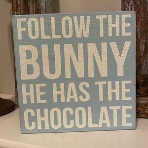 """EASTER sign - FOLLOW THE BUNNY HE HAS CHOCOLATE"""""""